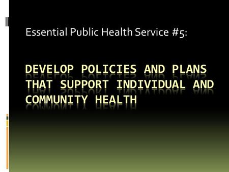 Essential Public Health Service #5:. Refresher - Why learn the 10 Essential Public Health Services?  Improve quality and performance.  Achieve better.