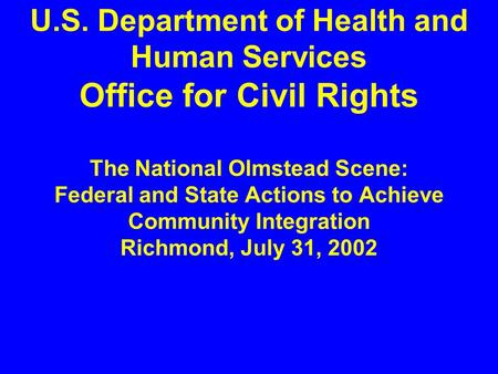 U.S. Department of Health and Human Services Office for Civil Rights The National Olmstead Scene: Federal and State Actions to Achieve Community Integration.