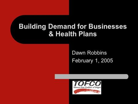 Building Demand for Businesses & Health Plans Dawn Robbins February 1, 2005.
