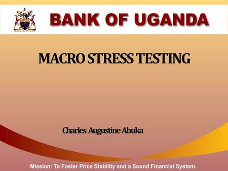 MACRO STRESS TESTING Charles Augustine Abuka. Introduction One of the key issues in the recent financial crisis was that stress testing was not an integral.