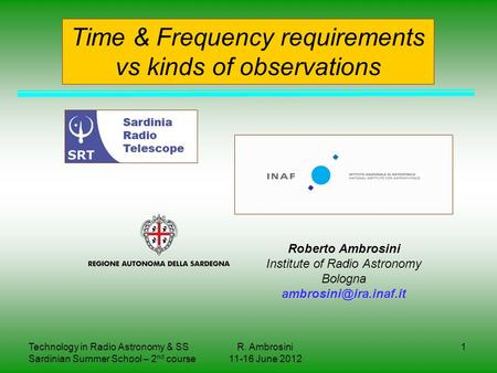 Technology in Radio Astronomy & SS Sardinian Summer School – 2 nd course R. Ambrosini 11-16 June 2012 1 Roberto Ambrosini Institute of Radio Astronomy.