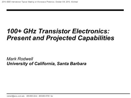100+ GHz Transistor Electronics: Present and Projected Capabilities 805-893-3244, 805-893-5705 fax 2010 IEEE International Topical.