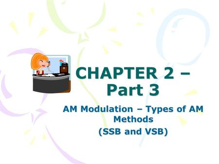 CHAPTER 2 – Part 3 AM Modulation – Types of AM Methods (SSB and VSB)