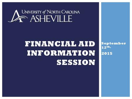 September 12 th, 2015 FINANCIAL AID INFORMATION SESSION.