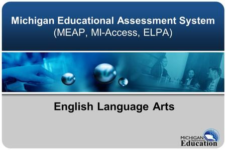 Michigan Educational Assessment System (MEAP, MI-Access, ELPA) English Language Arts.