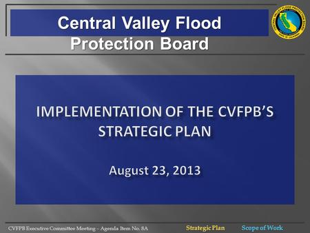 CVFPB Executive Committee Meeting – Agenda Item No. 8A Central Valley Flood Protection Board.