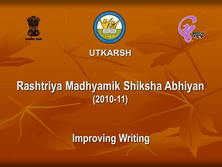 UTKARSH Rashtriya Madhyamik Shiksha Abhiyan (2010-11) Improving Writing.