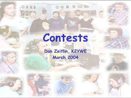 Contests Dan Zeitlin, K2YWE March 2004 Agenda Why Bother? Another Perspective Basics Strategies Contest Loggers and Interfaces Getting Started Resources.