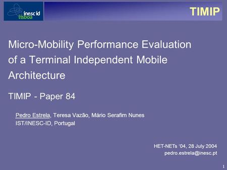 1 TIMIP HET-NETs '04, 28 July 2004 Micro-Mobility Performance Evaluation of a Terminal Independent Mobile Architecture TIMIP - Paper.