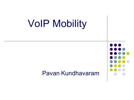 VoIP Mobility Pavan Kundhavaram. Contents Introduction. VoIP Mobility. Issues. Conclusion. References.