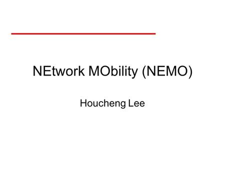NEtwork MObility (NEMO) Houcheng Lee. Main Idea NEMO works by moving the mobility functionality from Mobile IP mobile nodes to a mobile router. The router.
