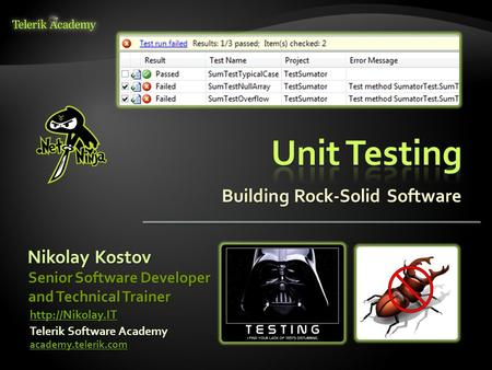 Building Rock-Solid Software Nikolay Kostov Telerik Software Academy academy.telerik.com Senior Software Developer and Technical Trainer