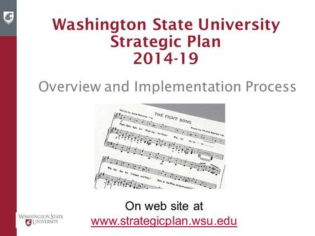 Washington State University Strategic Plan 2014-19 Overview and Implementation Process On web site at www.strategicplan.wsu.edu.