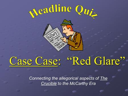 "Case Case: ""Red Glare"" Connecting the allegorical aspects of The Crucible to the McCarthy Era."