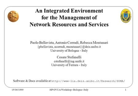 15/06/1999HP OVUA Workshop - Bologna - Italy1 An Integrated Environment for the Management of Network Resources and Services Paolo Bellavista, Antonio.