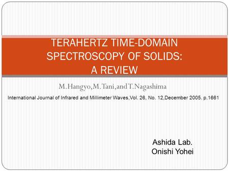 M.Hangyo,M.Tani,and T.Nagashima TERAHERTZ TIME-DOMAIN SPECTROSCOPY OF SOLIDS: A REVIEW International Journal of Infrared and Millimeter Waves,Vol. 26,