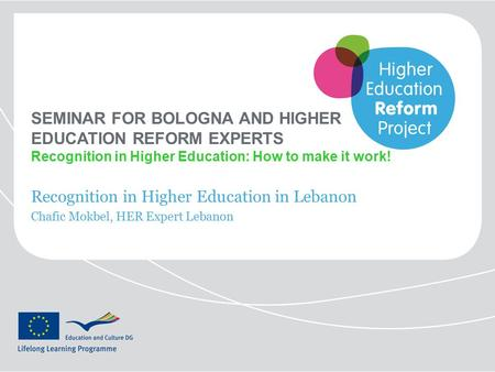SEMINAR FOR BOLOGNA AND HIGHER EDUCATION REFORM EXPERTS Recognition in Higher Education: How to make it work! Recognition in Higher Education in Lebanon.