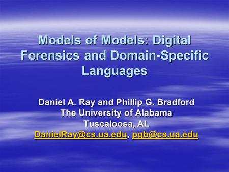 Models of Models: Digital Forensics and Domain-Specific Languages Daniel A. Ray and Phillip G. Bradford The University of Alabama Tuscaloosa, AL