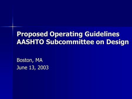 Proposed Operating Guidelines AASHTO Subcommittee on Design Boston, MA June 13, 2003.