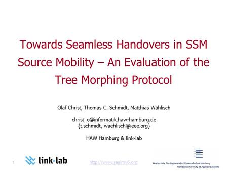 1   Towards Seamless Handovers in SSM Source Mobility – An Evaluation of the Tree Morphing Protocol Olaf Christ,