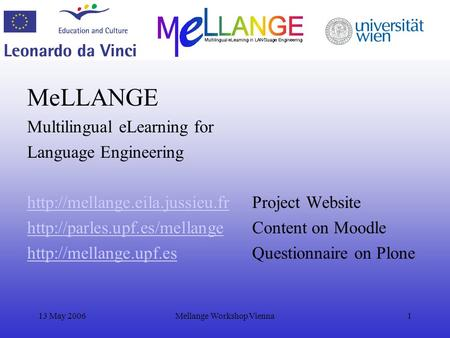 13 May 2006Mellange Workshop Vienna1 MeLLANGE Multilingual eLearning for Language Engineering