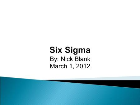 By: Nick Blank March 1, 2012. Six Sigma Definitions Goals History Methods Roles Benefits Criticism Software Development.