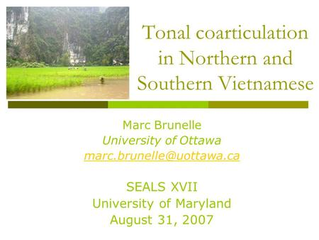 Tonal coarticulation in Northern and Southern Vietnamese Marc Brunelle University of Ottawa SEALS XVII University of Maryland.