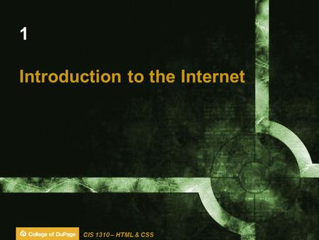 CIS 1310 – HTML & CSS 1 Introduction to the Internet.