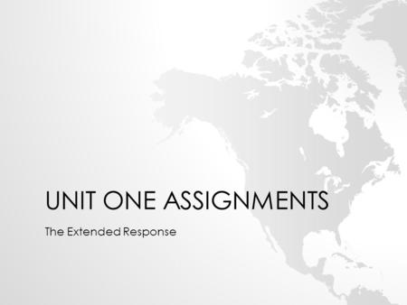 UNIT ONE ASSIGNMENTS The Extended Response. NAME______________ PERIOD #____ EXTENDED RESPONSE RUBRIC 1 POINT EACH  Content Development: Presents a clear.