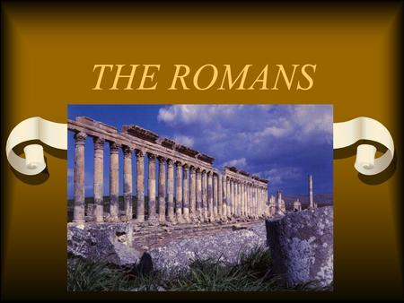 THE ROMANS. MASTERS OF THE MEDITERREANEAN GEOGRAPHY Italy = Center of Mediterranean world Rome is centrally located on the Italian Peninsula Trade routes.