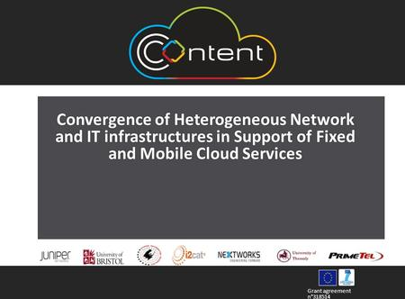Grant agreement n°318514 Convergence of Heterogeneous Network and IT infrastructures in Support of Fixed and Mobile Cloud Services.