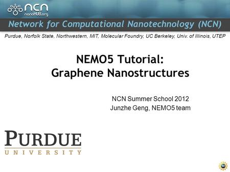 Network for Computational Nanotechnology (NCN) Purdue, Norfolk State, Northwestern, MIT, Molecular Foundry, UC Berkeley, Univ. of Illinois, UTEP NEMO5.