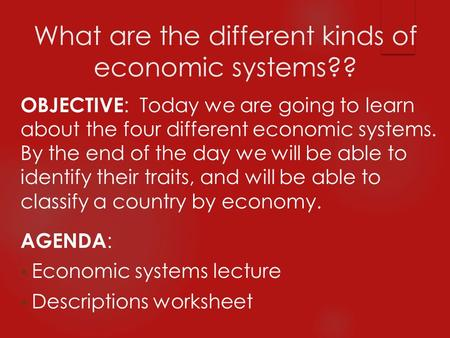 What are the different kinds of economic systems??