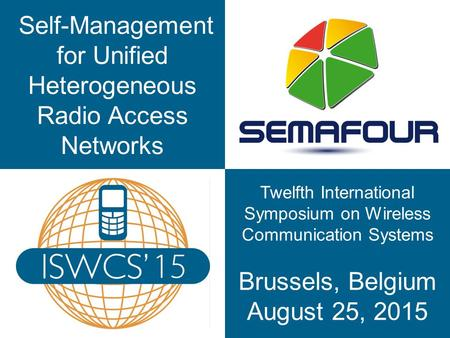 Self-Management for Unified Heterogeneous Radio Access Networks ISWCS 2015 Twelfth International Symposium on Wireless Communication Systems Brussels,