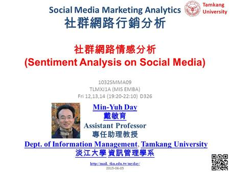 Social <strong>Media</strong> Marketing Analytics 社群網路行銷分析 1 1032SMMA09 TLMXJ1A (MIS EMBA) Fri 12,13,14 (19:20-22:10) D326 社群網路情感分析 (Sentiment Analysis on Social <strong>Media</strong>)