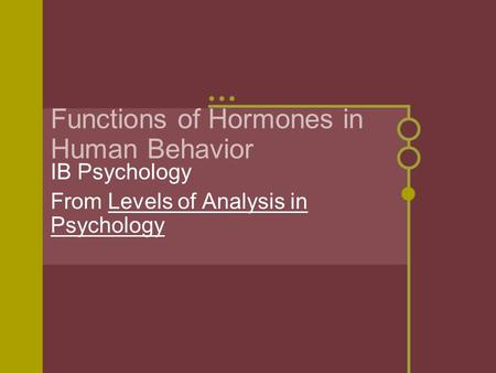 Functions of Hormones in Human Behavior IB Psychology From Levels of Analysis in Psychology.