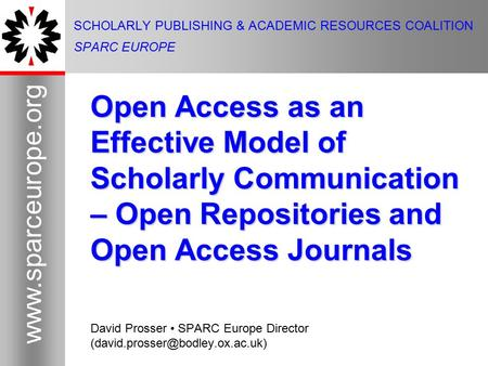 1 www.sparceurope.org 1 SCHOLARLY PUBLISHING & ACADEMIC RESOURCES COALITION SPARC EUROPE Open Access as an Effective Model of Scholarly Communication –