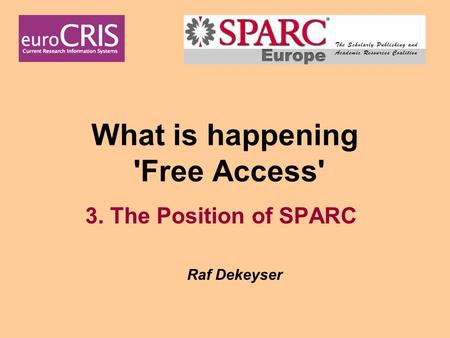 What is happening 'Free Access' 3. The Position of SPARC Raf Dekeyser.