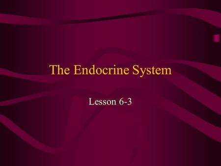 The Endocrine System Lesson 6-3. Objectives Describe the endocrine system Identify hormones and their function in the endocrine system.