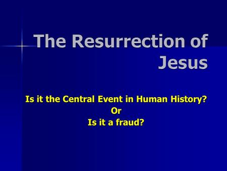 Is it the Central Event in Human History? Or Is it a fraud?