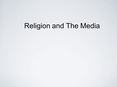 Religion and The Media. What are The Media? any form of mass-communication including: films, books, TV, radio, magazines, comics, music, drama, the internet,