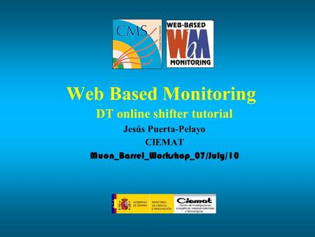 Web Based Monitoring DT online shifter tutorial Jesús Puerta-Pelayo CIEMAT Muon_Barrel_Workshop_07/July/10.