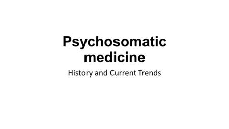 Psychosomatic medicine History and Current Trends.