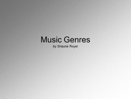 Music Genres by Shaune Royer