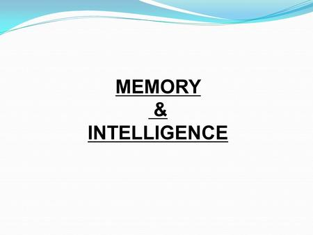 MEMORY & INTELLIGENCE. MEMORY: The input, storage, and retrieval of what has been learned or experienced.
