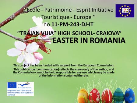 "''Ecole - Patrimoine - Esprit Initiative Touristique - Europe '' no 11-PM-243-DJ-IT ""TRAIAN VUIA"" HIGH SCHOOL- CRAIOVA"" This project has been funded with."