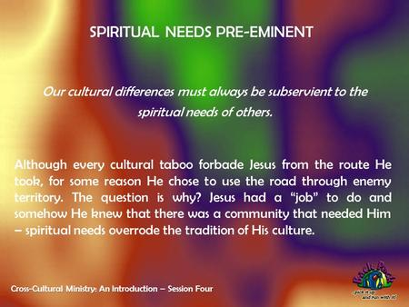 SPIRITUAL NEEDS PRE-EMINENT Our cultural differences must always be subservient to the spiritual needs of others. Although every cultural taboo forbade.