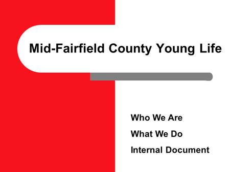 Mid-Fairfield County Young Life Who We Are What We Do Internal Document.