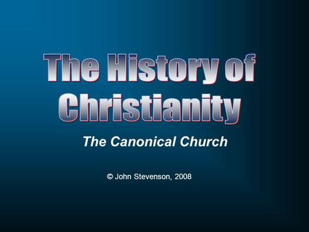 The Canonical Church © John Stevenson, 2008. Upon what do Christian base their beliefs?