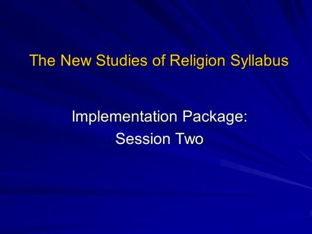 The New Studies of Religion Syllabus Implementation Package: Session Two.